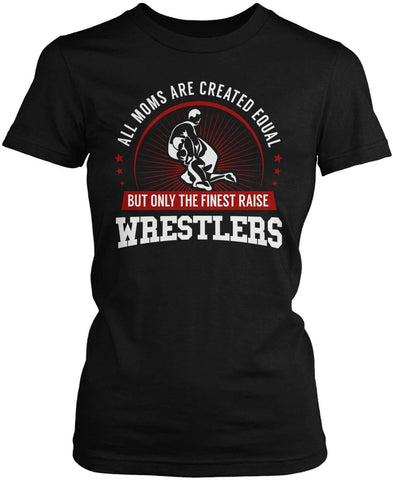 Only The Finest Moms Raise Wrestlers Women's Fit T-Shirt