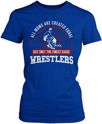 Only The Finest Moms Raise Wrestlers - Women's Fit T-Shirt / Royal / S