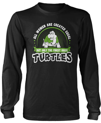 Only the Finest Women Raise Turtles Long Sleeve T-Shirt