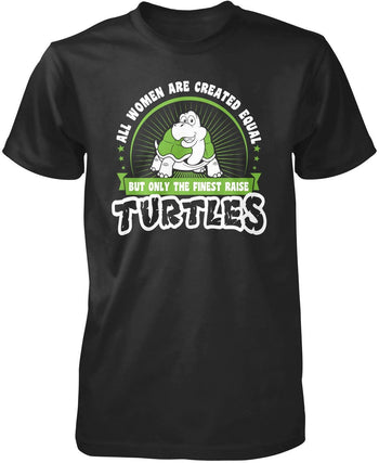 Only the Finest Women Raise Turtles T-Shirt