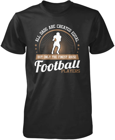 Only The Finest Dads Raise Football Players T-Shirt