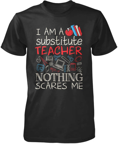 Substitute Teacher Nothing Scares Me T-Shirt