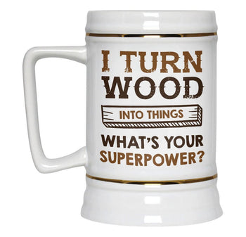 I Turn Wood Into Things What's Your Superpower - Beer Stein - [variant_title]
