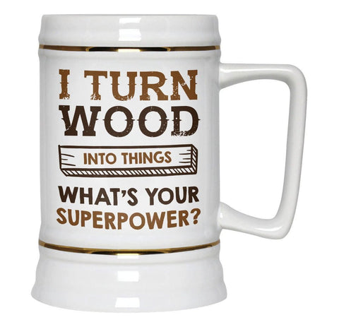 I Turn Wood Into Things What's Your Superpower - Beer Stein