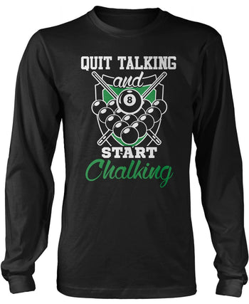 Quit Talking and Start Chalking Longsleeve T-Shirt