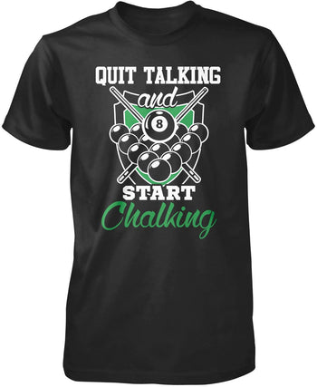 Quit Talking and Start Chalking T-Shirt