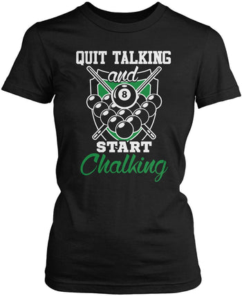 Quit Talking and Start Chalking Women's Fit T-Shirt
