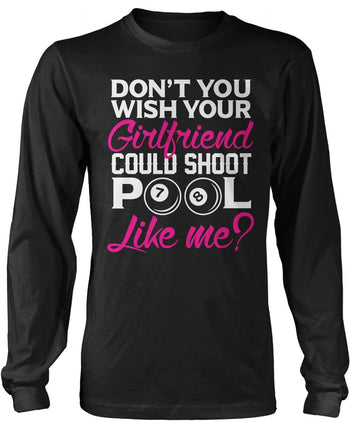 Wish Your Girlfriend Could Shoot Pool Like Me Longsleeve T-Shirt