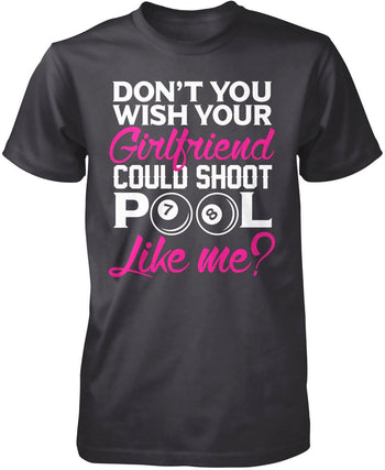Wish Your Girlfriend Could Shoot Pool Like Me T-Shirt