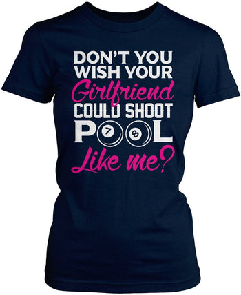 Wish Your Girlfriend Could Shoot Pool Like Me Women's Fit T-Shirt