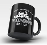 Never Underestimate a Dad With Woodworking Skills - Mug