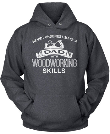 Never Underestimate a (Nickname) with Woodworking Skills - T-Shirt - Pullover Hoodie / Dark Heather / S
