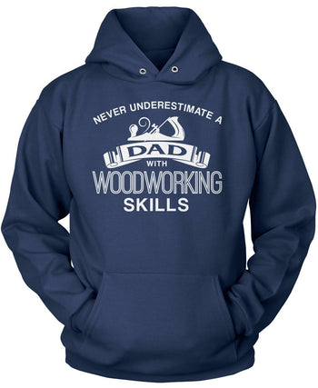 Never Underestimate a (Nickname) with Woodworking Skills - T-Shirt - Pullover Hoodie / Navy / S