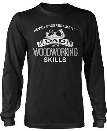Never Underestimate a (Nickname) with Woodworking Skills - T-Shirt - Long Sleeve T-Shirt / Black / S