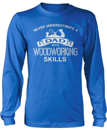 Never Underestimate a (Nickname) with Woodworking Skills - T-Shirt - Long Sleeve T-Shirt / Blue / S