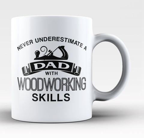Never Underestimate a Dad With Woodworking Skills Coffee Mug / Tea Cup