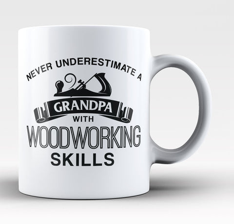 Never Underestimate a Grandpa with Woodworking Skills Mug