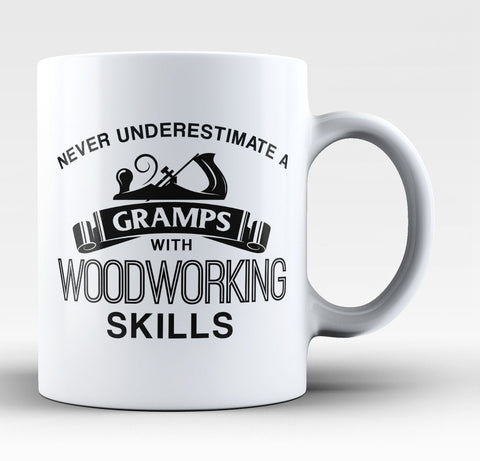 Never Underestimate a Gramps With Woodworking Skills - Coffee Mug