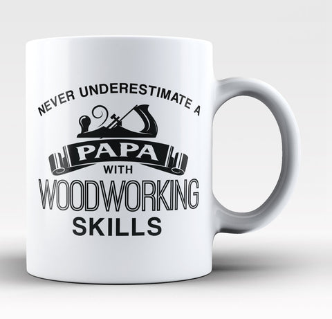 Never Underestimate a Papa with Woodworking Skills Coffee Mug/Tea Cup