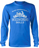 Never Underestimate a Papa With Woodworking Skills Longsleeve T-Shirt