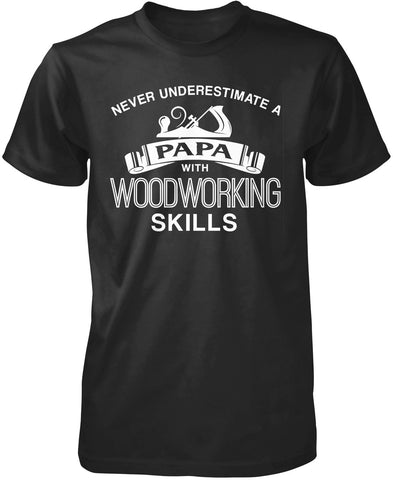 Never Underestimate a Papa With Woodworking Skills T-Shirt