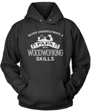 Never Underestimate a Papa With Woodworking Skills Pullover Hoodie Sweatshirt