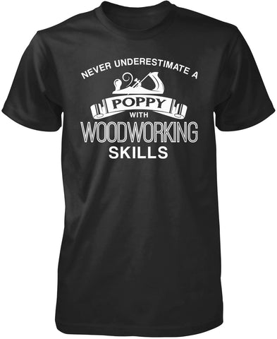 Never Underestimate a Poppy With Woodworking Skills T-Shirt
