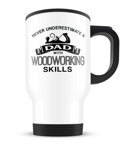 Never Underestimate a (Nickname) with Woodworking Skills - Travel Mug