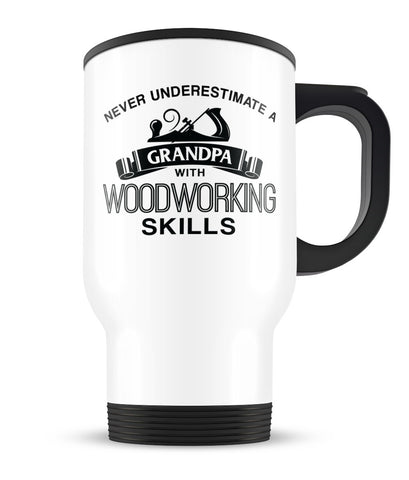 Never Underestimate a Grandpa with Woodworking Skills - Travel Mug