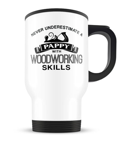 Never Underestimate a Pappy With Woodworking Skills - Travel Mug