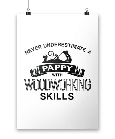 Never Underestimate a Pappy With Woodworking Skills - Poster