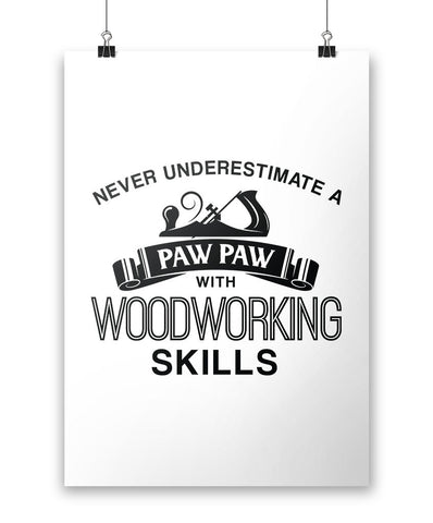 Never Underestimate a Paw Paw With Woodworking Skills - Poster