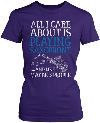 All I Care About is Playing Saxophone - T-Shirts