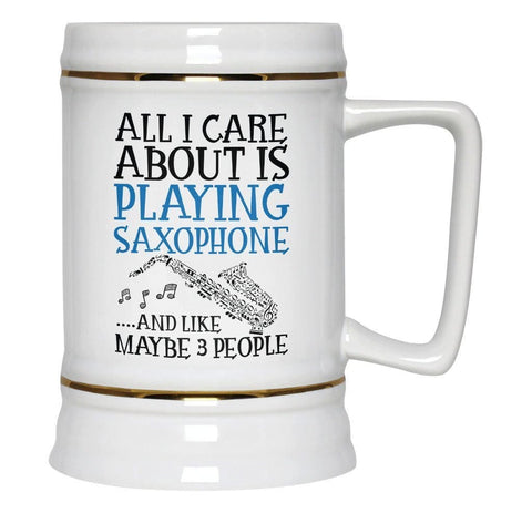 All I Care About is Playing Saxophone - Beer Stein - Beer Steins