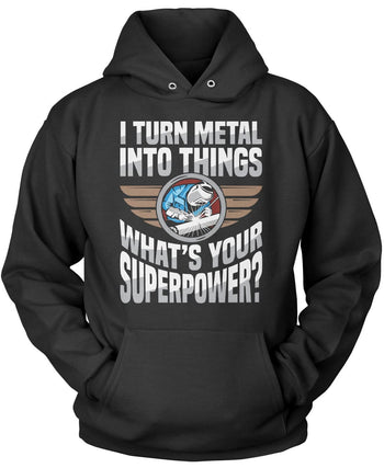 I Turn Metal Into Things What's Your Superpower Pullover Hoodie Sweatshirt