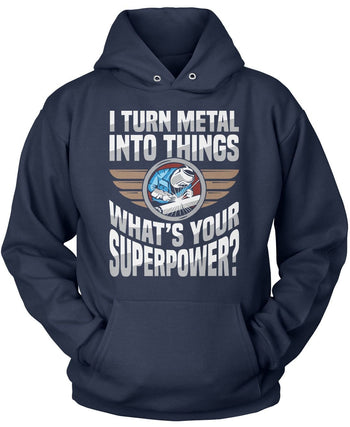 I Turn Metal Into Things What's Your Superpower - Pullover Hoodie / Navy / S
