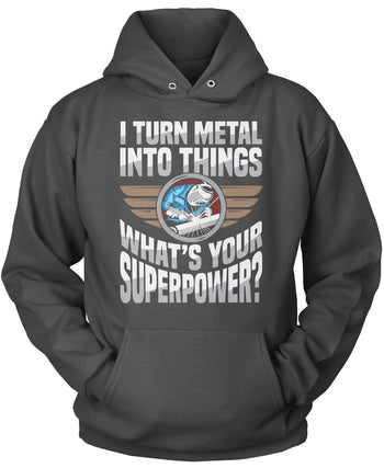 I Turn Metal Into Things What's Your Superpower - Pullover Hoodie / Dark Heather / S