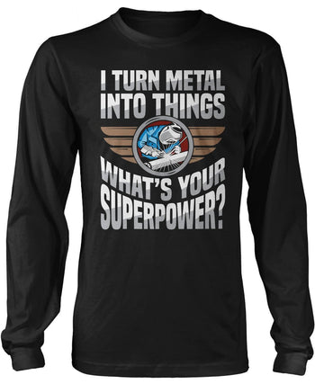 I Turn Metal Into Things What's Your Superpower Long SLeeve T-Shirt