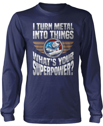 I Turn Metal Into Things What's Your Superpower - Long Sleeve T-Shirt / Navy / S