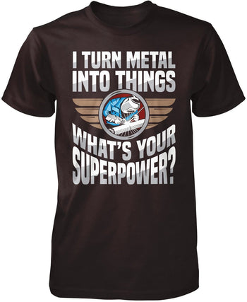 I Turn Metal Into Things What's Your Superpower - Premium T-Shirt / Dark Chocolate / S