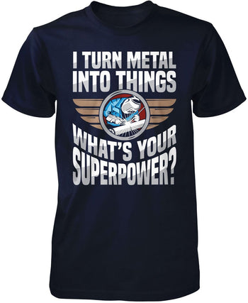 I Turn Metal Into Things What's Your Superpower - Premium T-Shirt / Navy / S
