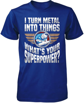 I Turn Metal Into Things What's Your Superpower - Premium T-Shirt / Royal / S