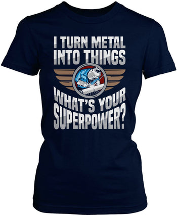 I Turn Metal Into Things What's Your Superpower - Women's Fit T-Shirt / Navy / S