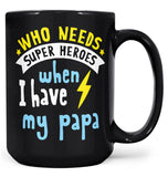 Who Needs Superheroes When I Have My Papa - Mug