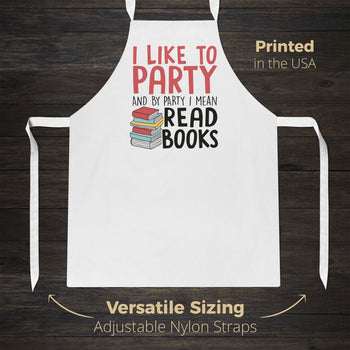 I Like to Party and By Party I Mean Read Books - Apron - Aprons