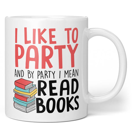 I Like to Party and By Party I Mean Read Books - Mug - Coffee Mugs