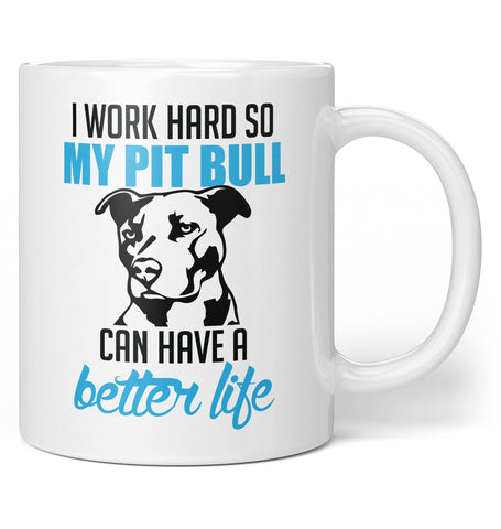 I Work Hard So My Pit Bull Can Have a Better Life Coffee Mug / Tea Cup