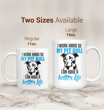 I Work Hard So My Pit Bull Can Have a Better Life - Mug - [variant_title]