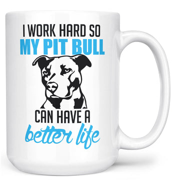 I Work Hard So My Pit Bull Can Have a Better Life - Mug - Large - 15oz