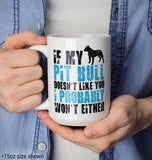 If My Pit Bull Doesn't Like You - Mug - [variant_title]